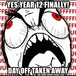 Maximum Fffuuu - YES YEAR 12 FINALLY! DAY OFF TAKEN AWAY