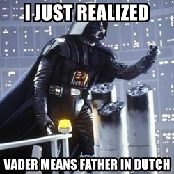 Darth Vader Shaking Fist - I just realized vader means father in dutch