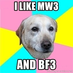 Politically Neutral Dog - I like MW3 And BF3