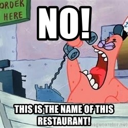 THIS IS PATRICK - No! this is the name of this restaurant!