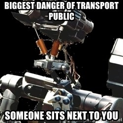 Asperger Robot - BIGGEST DANGER OF TRANSPORT PUBLIC SOMEONE SITS NEXT TO YOU