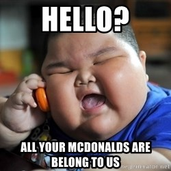 Fat Asian Kid - Hello? All your mcdonalds are belong to us