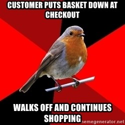 Retail Robin - Customer puts basket down at checkout walks off and continues shopping