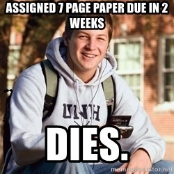 College Freshman - Assigned 7 page paper due in 2 weeks dies.