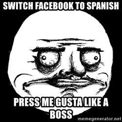 Me Gusta - SWitch facebook to spanish press me gusta like a boss
