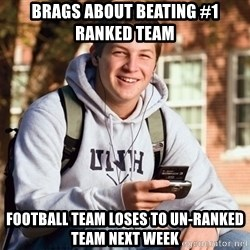 College Freshman - Brags about beating #1 ranked team Football team Loses to Un-ranked team next week