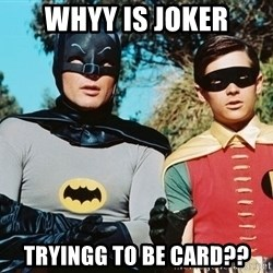 Batman meme - Whyy is joker tryingg to be card??