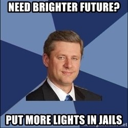 Harper Government - Need Brighter Future? Put more lights in jails