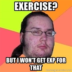 Butthurt Dweller - Exercise? But I won't get EXP for that