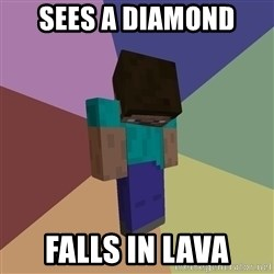 Depressed Minecraft Guy - sees a diamond falls in lava