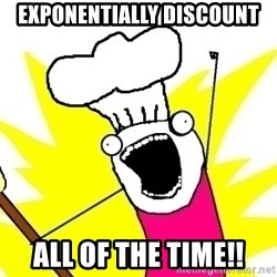 BAKE ALL OF THE THINGS! - Exponentially Discount All of the time!!