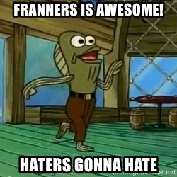 Haters Gonna Hate - franners is awesome! haters gonna hate