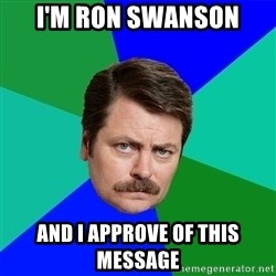 Advice Ron Swanson - I'm Ron Swanson And I approve of this messAge