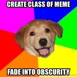 Advice Dog - CREATE CLASS OF MEME FADE INTO OBSCURITY
