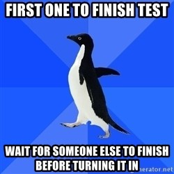 Socially Awkward Penguin - First one to finish test wait for someone else to finish before turning it in