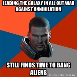 Shepard Says - LEADING THE GALAXY IN ALL OUT WAR AGAINST ANNIHILATION STILL FINDS TIME TO BANG ALIENS