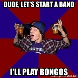 Sunny Student - Dude, let's start a band I'll play bongos