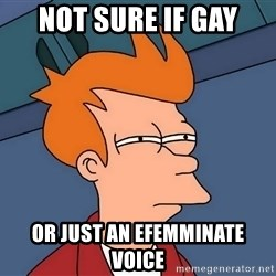 Futurama Fry - not sure if gay or just an efemminate voice