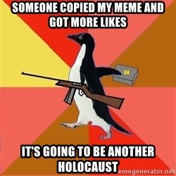 Socially Fed Up Penguin - someone copied my meMe and got more likes It's going to Be another holocaust