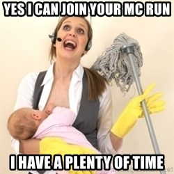 Stressed Out Mom - yes i can join your mc run i have a plenty of time