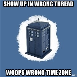 Dr Who - show up in wrong thread woops wrong time zone
