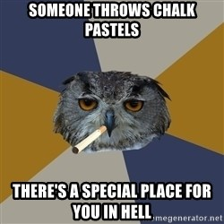 Art Student Owl - Someone throws chalk pastels There's a special place for you in hell