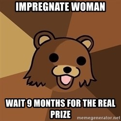Pedobear - impregnate woman wait 9 months for the real prize