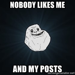 ForeverAloneRussian - Nobody likes me And my posts