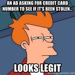 Futurama Fry - An ad asking for credit card number to see if it's been stolen... Looks legit
