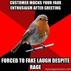 Retail Robin - cUSTOMER MOCKS YOUR FAUX ENTHUSIASM AFTER GREETING FORCED TO FAKE LAUGH DESPITE RAGE