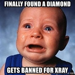 Cry - finally found a diamond gets banned for XRay