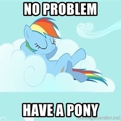My Little Pony - No problem Have a pony