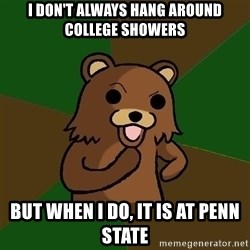 Pedobear - I don't always hang Around college Showers But when I do, It is at Penn State