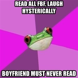 Foul Bachelorette Frog - Read all FBF, laugh hysterically boyfriend must never read