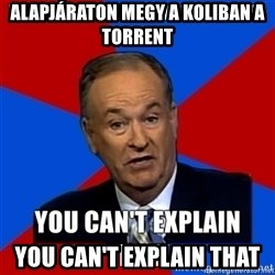 oreilly meme cant explain - alapjáraton megy a koliban a torrent You can't explain that