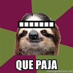 Just-Lazy-Sloth - ....... que paja
