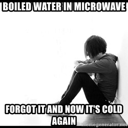 First World Problems - boiled water in microwave forgot it and now it's cold again