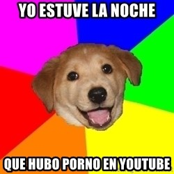 Advice Dog - Yo estuve la noche que hubo porno en youtube