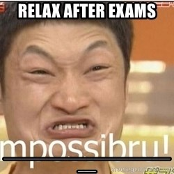 Impossibru Guy - relax after exams _______________________________