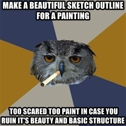 Art Student Owl - MAKE A BEAUTIFUL SKETCH OUTLINE FOR A PAINTING   TOO SCARED TOO PAINT IN CASE YOU RUIN IT'S BEAUTY AND BASIC STRUCTURE