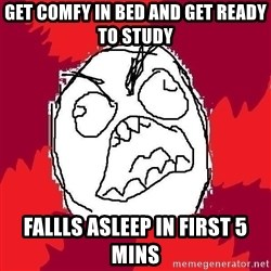 Rage FU - Get comfy in bed and get ready to study fallls asleep in first 5 mins