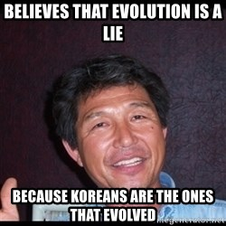 Asian dad knows best - believes that evolution is a lie because koreans are the ones that evolved