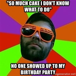 """White Kid Rapper - """"So much cake i don't know what to do"""" no one showed up to my birthday party"""