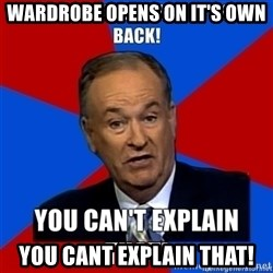 oreilly meme cant explain - WARDROBE OPENS ON IT'S OWN yOU CANT EXPLAIN THAT!