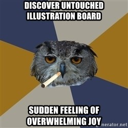 Art Student Owl - discover untouched illustration board sudden feeling of overwhelming joy