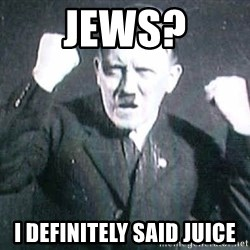 Successful Hitler - Jews? i definitely said juice