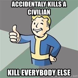 Fallout Boy - accidentaly kills a civilian kill everybody else