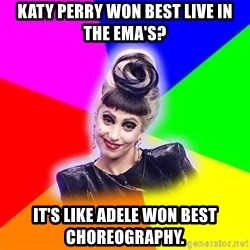Lady Gaga Troll - Katy perry won best live in the ema's? it's like adele won best choreography.
