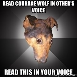 Depression Dog - read courage wolf in other's voice read this in your voice