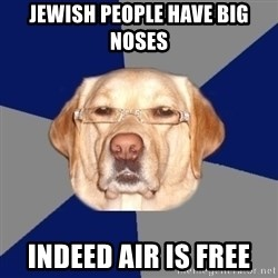 Racist Dog - Jewish people have big noses indeed AIR IS FREE